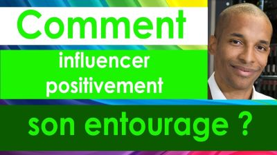 Influencer positivement son entourage