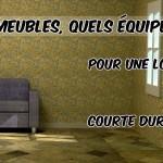 Quels meubles, quels équipements pour une location courte durée ?