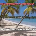 Location saisonnière en Martinique : quelles différences avec la métropole ?