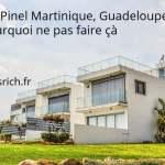 Loi Pinel Martinique, Guadeloupe : pourquoi ne pas faire çà