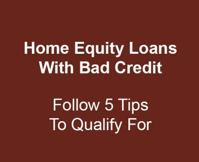 Qualifying for a home equity loan with bad credit