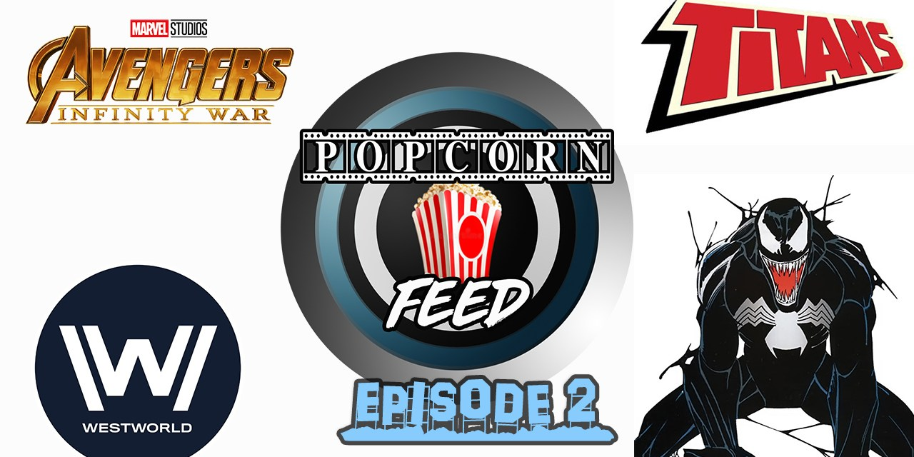 Avengers: Infinity War Trailer, Venom Teaser, Titans TV Show & More!   POPCORN FEED #2