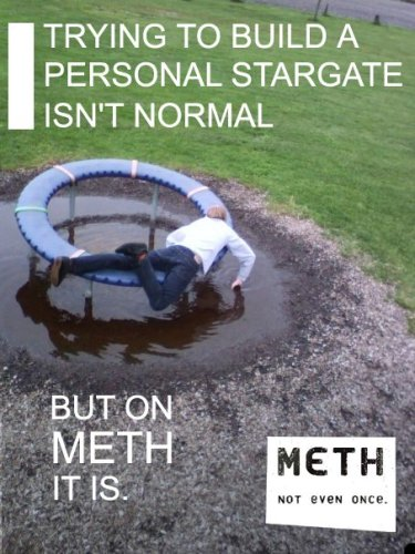 trying to build a personal stargate isn't normanl - but on meth it is