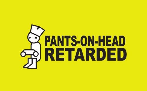 pants on head RETARDED