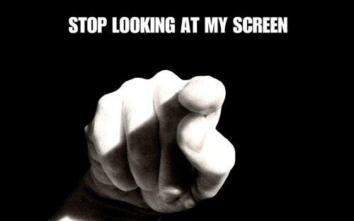 stop looking at my screen