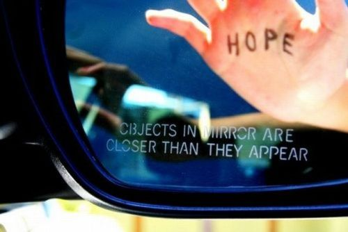 objects in mirror are closer than they appear - hope