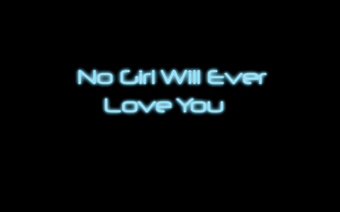 no girl will ever love you