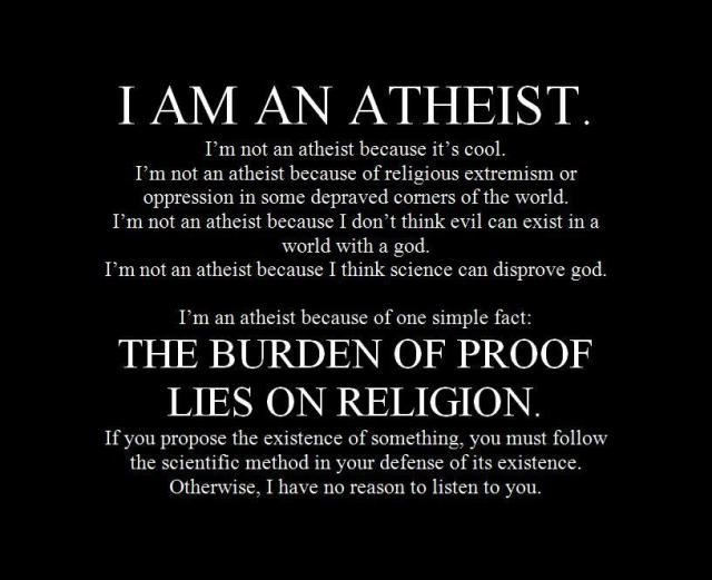 I am an atheist - the burden of proof lies on religion