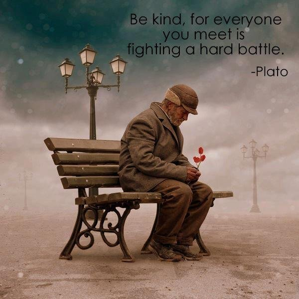 be kind for everyone you meet is fighting a hard battle.jpg