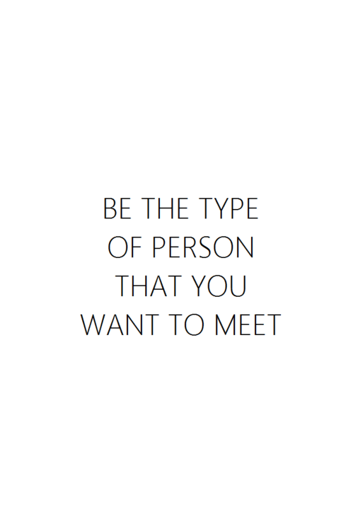 be the type of person that you want to meet.png