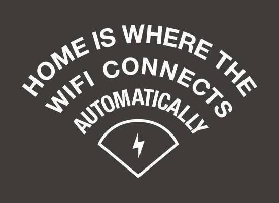 Home is where the wifi connects automatically.jpg