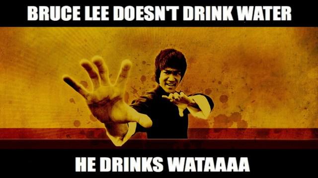 Bruce Lee Doesn't Drink Water.jpg
