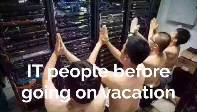 IT People before going on vacation.jpg