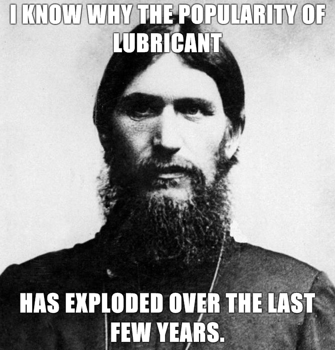 Rasputin-is-a-Badass-I-know-why-the-popularity-of-lubricant-has-exploded-over-the-last-few-years.jpg (279 KB)