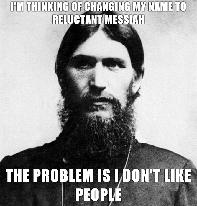 Rasputin-is-a-Badass-Im-thinking-of-changing-my-name-to-reluctant-messiah-The-problem-is-I-dont-like-people.jpg (279 KB)