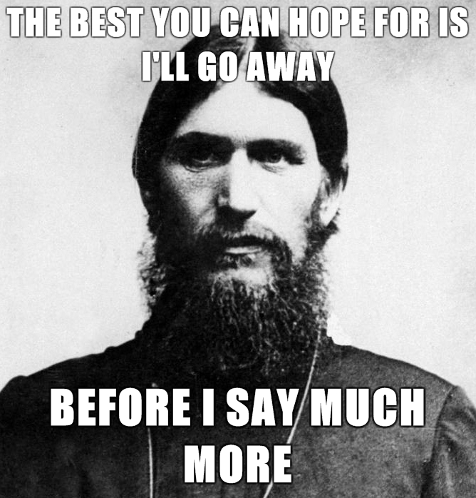 Rasputin-is-a-Badass-The-best-you-can-hope-for-is-Ill-go-away-before-i-say-much-more.jpg (275 KB)