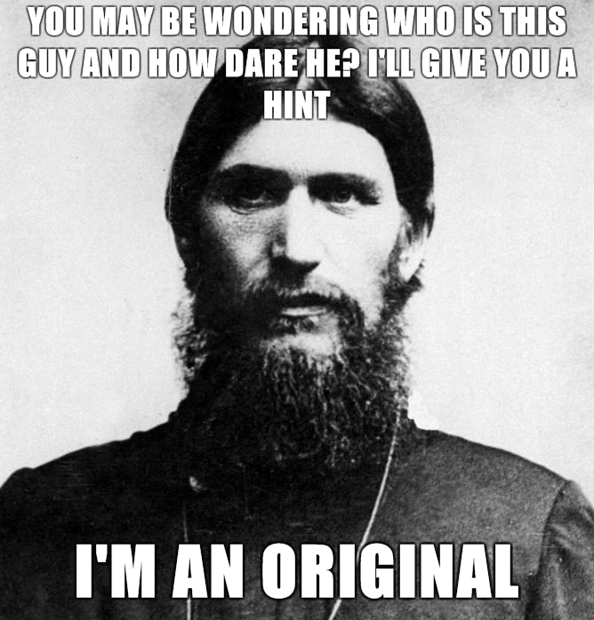 Rasputin-is-a-Badass-You-may-be-wondering-who-is-this-guy-and-how-dare-he-Ill-give-you-a-hint-Im-an-original.jpg (279 KB)