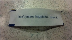 Don't pursue happiness - create it.