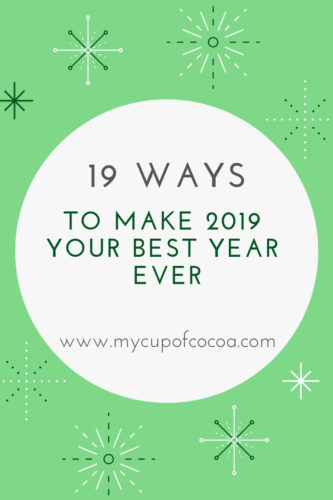 19 Ways To Make 2019 Your Best Year Yet My Cup Of Cocoa