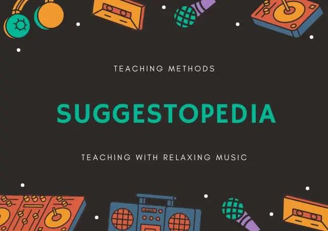 Teaching methods: suggestopedia