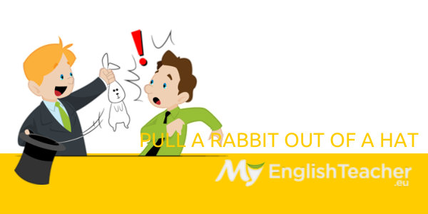 Pull A Rabbit Out Of A Hat Myenglishteacher Eu Blog
