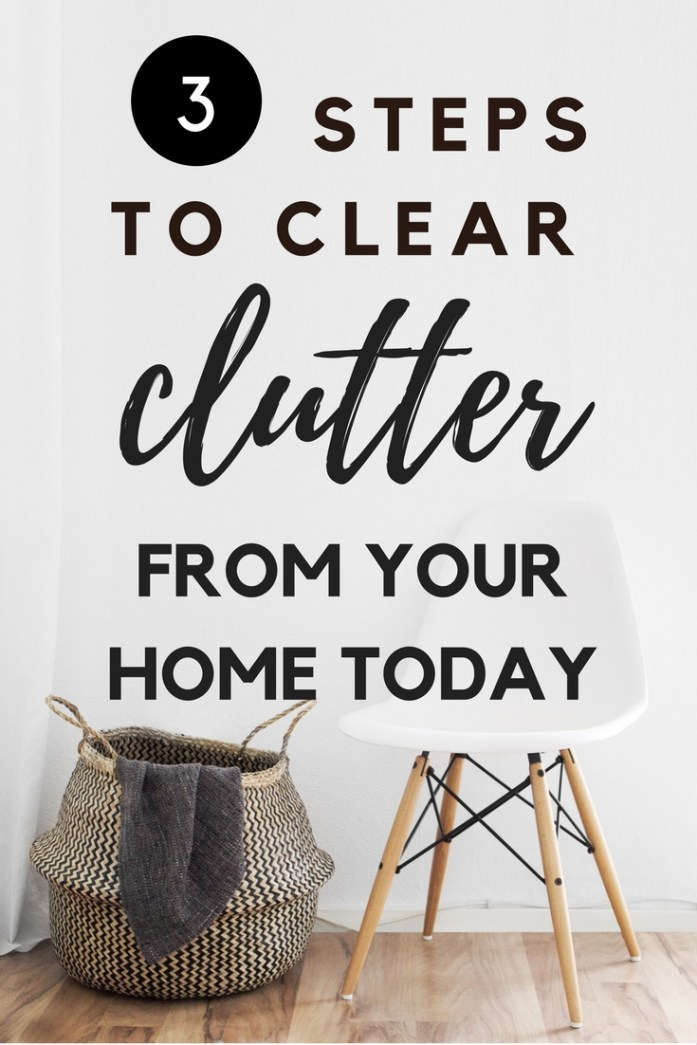 3 steps to clear clutter from your home today!