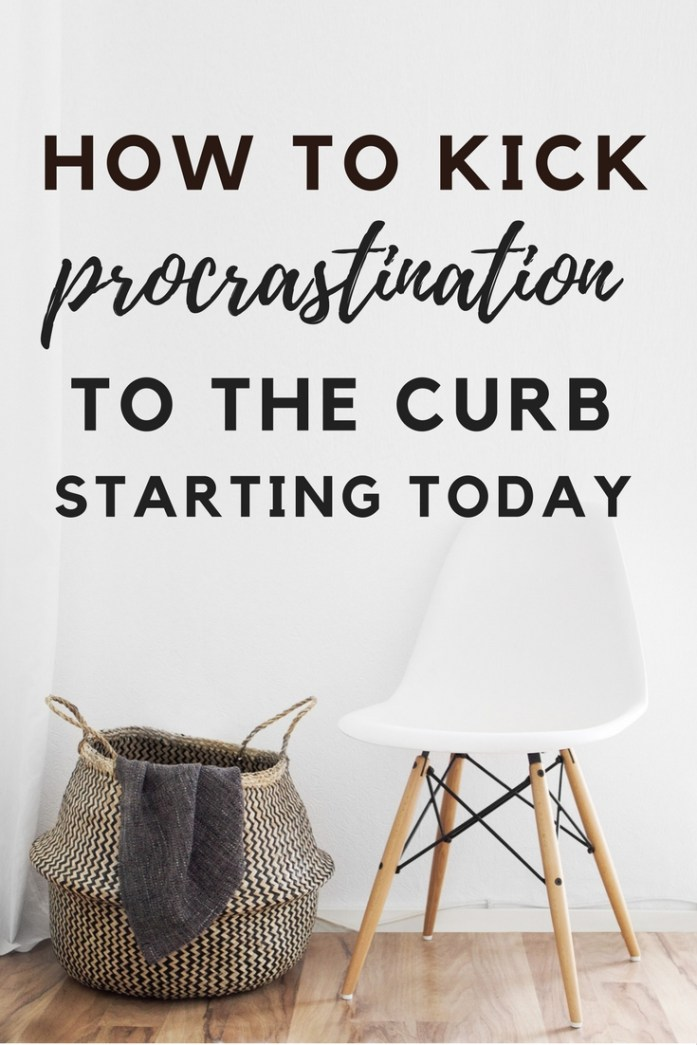 How to Kick Procrastination to the Curb Starting Today