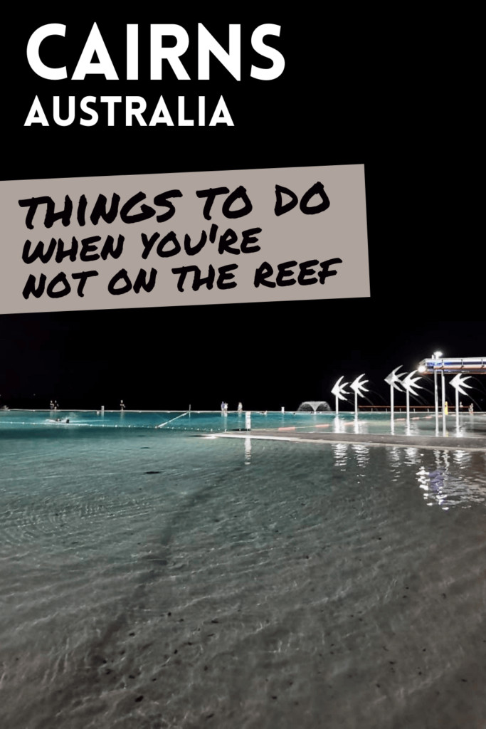 """Pin with Cairns lagoons in the background and the text """"Cairns, Australia: Things to do when you're not on the reef"""""""