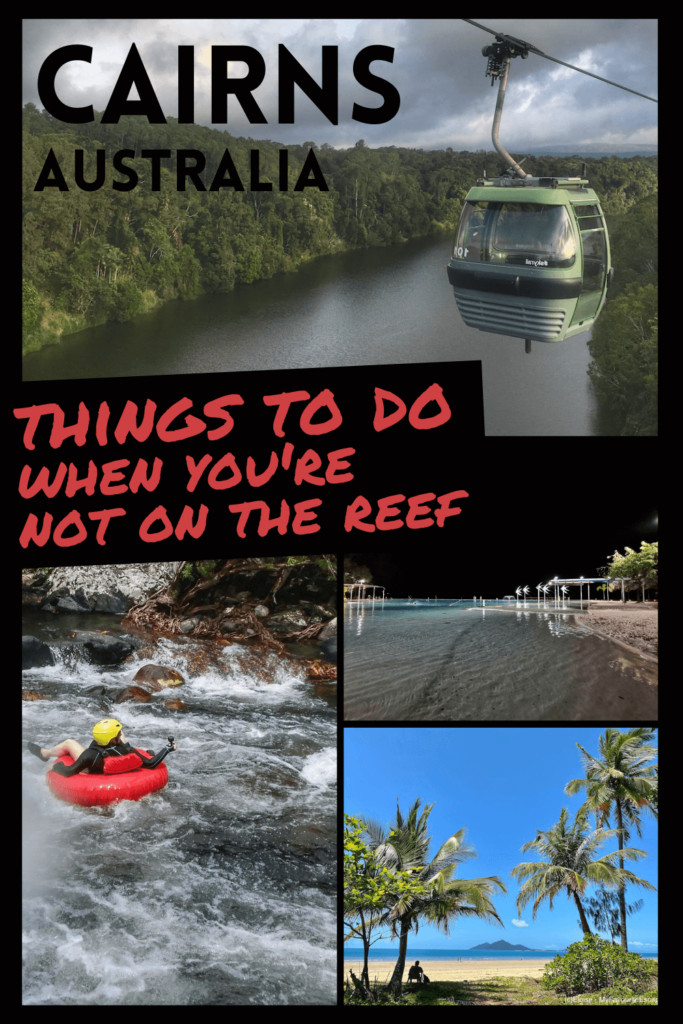 """Pin with multiple images of activities in Cairns or the nearby region in the background and the text """"Cairns, Australia: Things to do when you're not on the reef"""""""
