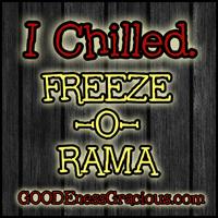 I Chilled. Freeze-O-Rama