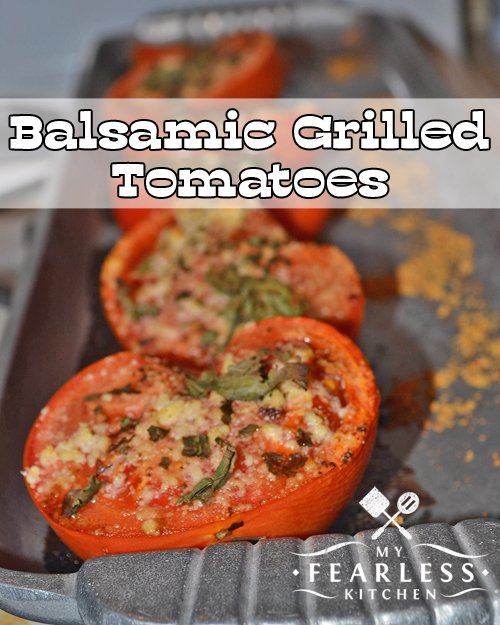 Balsamic Grilled Tomatoes from My Fearless Kitchen. Are you looking for a great side dish that you can cook on the grill while you're cooking the main course? These Balsamic Grilled Tomatoes are perfect!
