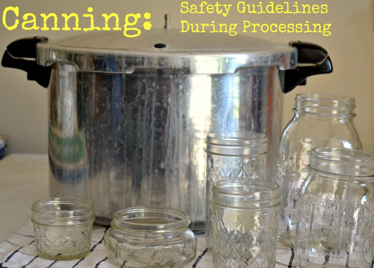 Canning: Safety Guidelines During Processing. When you're canning foods at home, it is important to be mindful of food safety as you are processing your jars.