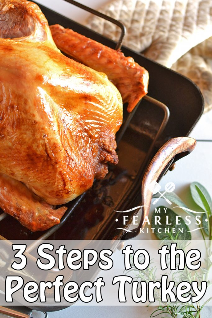 3 Steps to the Perfect Turkey from My Fearless Kitchen. Cooking a turkey seems like a big job. But don't be afraid! You can cook the perfect turkey in under two hours, by following these 3 simple steps. #turkey #thanksgiving