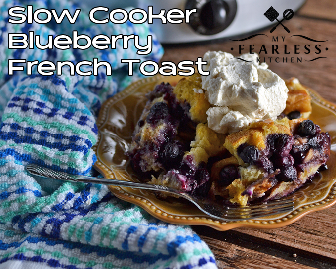 Slow Cooker Blueberry French Toast - My Fearless Kitchen