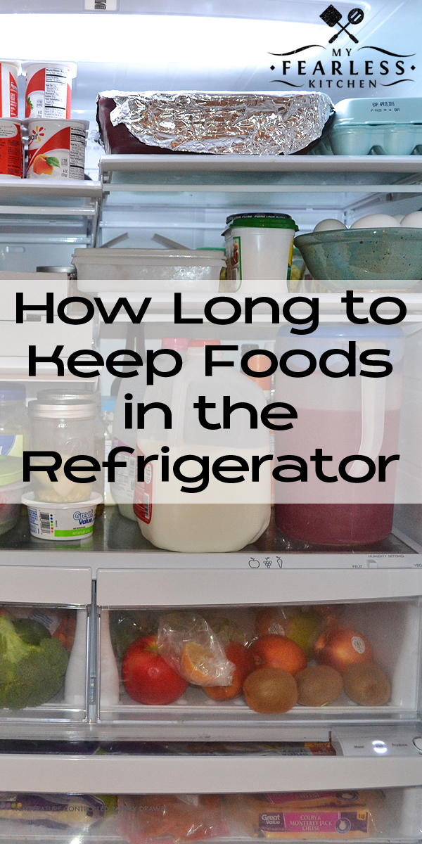 How Long to Keep Foods in the Refrigerator from My Fearless Kitchen. Do you know how long you can keep food in the refrigerator? These food storage guidelines will help you keep your refrigerator organized and your food safe!