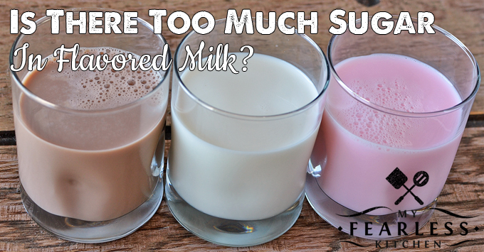 Is There Too Much Sugar in Flavored Milk? from My Fearless Kitchen. Do your kids love to drink flavored milk? Do you worry that there is too much sugar in flavored milk? All milk has natural sugars, and it is a nutrition powerhouse, flavored or plain!