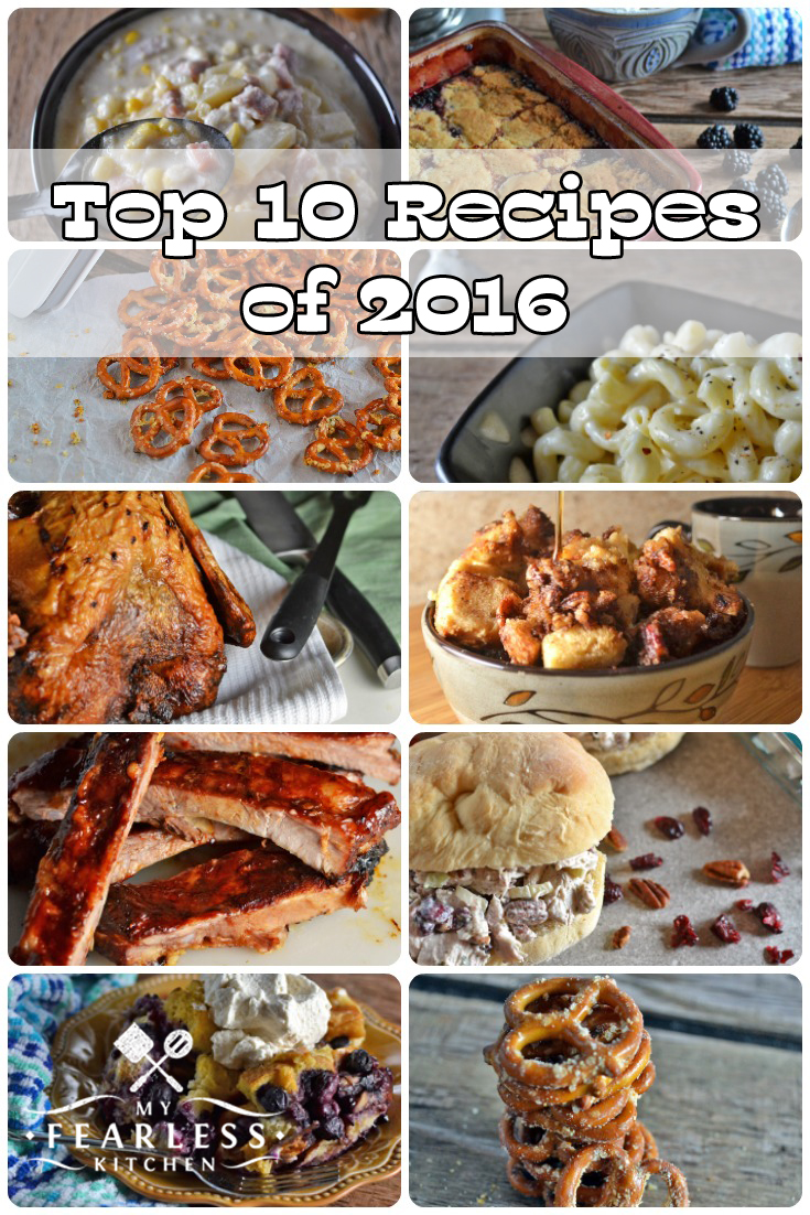 The Top 10 Recipes of 2016 on My Fearless Kitchen include Honey-BBQ Oven-Baked Ribs, Garlic-Parmesan Pretzels, Garlic-Parmesan Mac & Cheese, Easy Ranch Pretzels, Slow Cooker Ham & Corn Chowder, Quick & Easy Blackberry Cobbler, Slow Cooker French Toast, Easy Turkey Salad, How to Fry a Turkey, and Slow Cooker Blueberry French Toast.