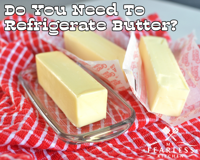 Do You Need To Refrigerate Butter? from My Fearless Kitchen. Do you keep butter on the counter so it stays soft or do you keep butter in the refrigerator? Should you keep butter out, or should you refrigerate butter? Here's how to keep softened butter safe for your family.