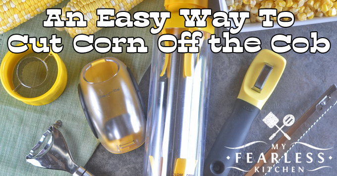 An Easy Way to Cut Corn Off the Cob - My Fearless Kitchen