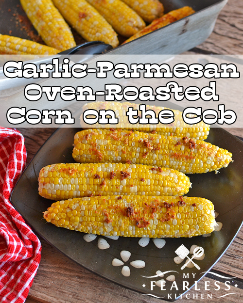 Garlic-Parmesan Oven-Roasted Corn on the Cob from My Fearless Kitchen. This Garlic-Parmesan Oven-Roasted Corn on the Cob is easy to make, and tasty to eat! It's a fun change from