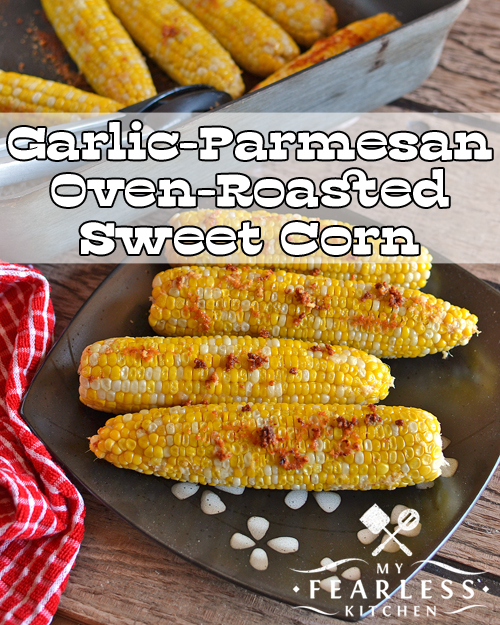 "Garlic-Parmesan Oven-Roasted Corn on the Cob from My Fearless Kitchen. This Garlic-Parmesan Oven-Roasted Corn on the Cob is easy to make, and tasty to eat! It's a fun change from ""plain"" sweet corn, and a breeze to roast in your oven."