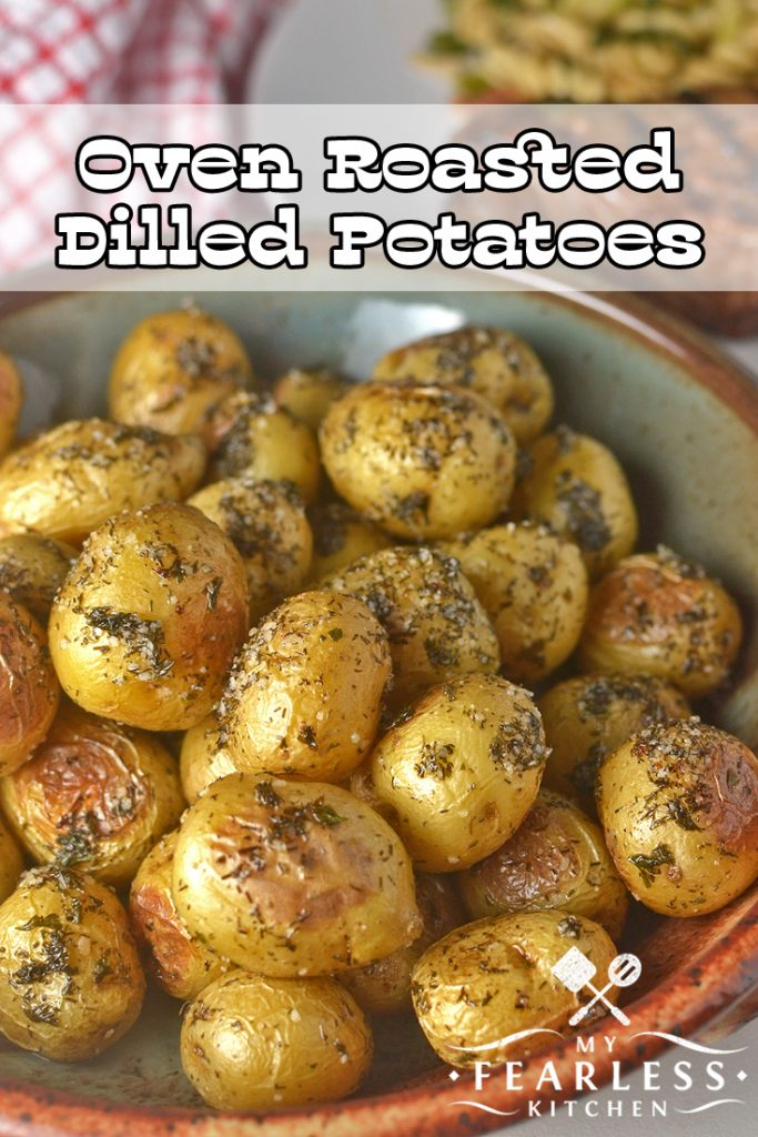 Oven Roasted Dilled Potatoes from My Fearless Kitchen. Do you need an easy side dish recipe? These Oven Roasted Dilled Potatoes only take 5 minutes to prep and are so delicious, you'll want to make them all the time!