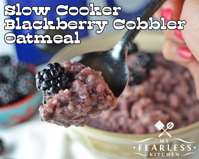 Slow Cooker Blackberry Cobbler Oatmeal from My Fearless Kitchen. This Slow Cooker Blackberry Cobbler Oatmeal will start your morning on the right foot. It is ready as soon as you wake up and tastes just like dessert!