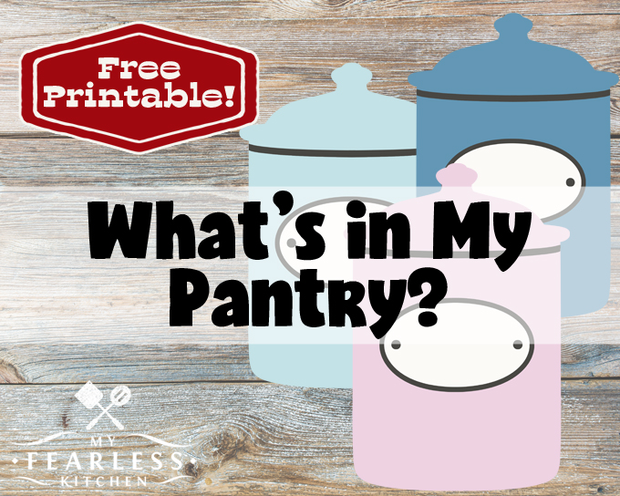 What's in My Pantry? free printable pantry inventory from My Fearless Kitchen. Do you know what you have in your pantry? Get a free printable pantry inventory to keep track of what's inside, and stop wasting money!