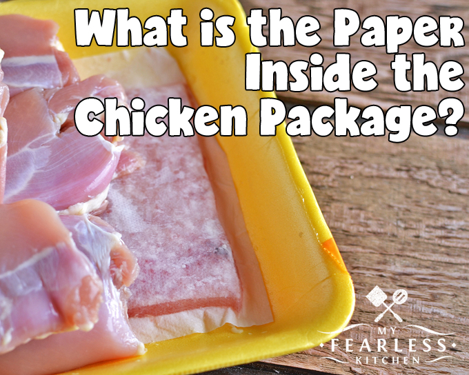 What is the Paper Inside the Chicken Package? from My Fearless Kitchen. Have you ever wondered about that paper inside the chicken package? It looks strange, but it has a job, and it's helping keep your kitchen clean!