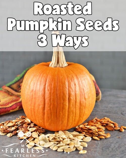 Roasted Pumpkin Seeds 3 Ways from My Fearless Kitchen. Have you ever toasted pumpkin seeds? Do you want to try something new? You'll love these different recipe options for Roasted Pumpkin Seeds Three Ways!