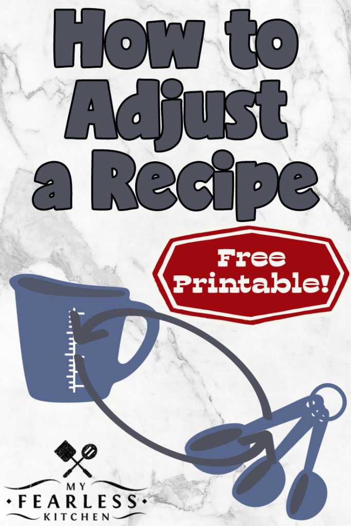 How to Adjust a Recipe from My Fearless Kitchen. No matter how much you are cooking or how much you are making, make every recipe a success with this free printable cheat sheet to easily cut a recipe in half or double a recipe. #printable #recipe #cooking #baking #kitchentips