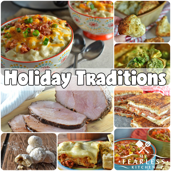Holiday Traditions & Recipes from My Fearless Kitchen. This list of tried and true recipes always make our holiday tables. Check out these recipes, and find some new delicious holiday traditions for your family!