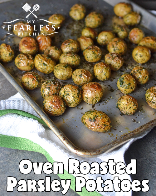 Oven Roasted Parsley Potatoes from My Fearless Kitchen. Do you need a quick side dish that will go with anything? These Oven Roasted Parsley Potatoes are easy and fast to make, and are the perfect side for any meal!