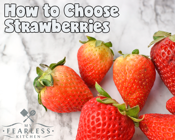 How to Choose Strawberries - My Fearless Kitchen